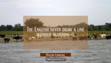 The English never draw a line without blurring it.