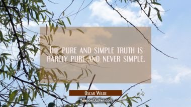The pure and simple truth is rarely pure and never simple. Oscar Wilde Quotes