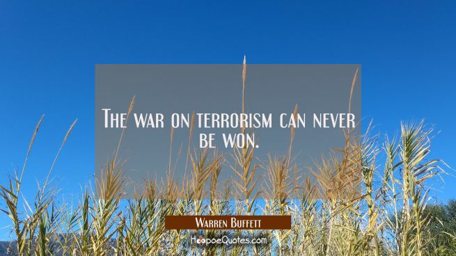 The war on terrorism can never be won.