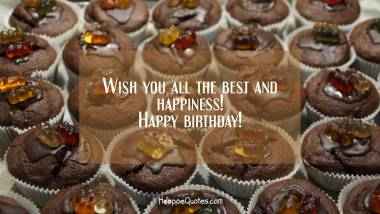 Wish you all the best and happiness! Happy birthday! Quotes