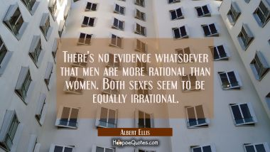 There's no evidence whatsoever that men are more rational than women. Both sexes seem to be equally
