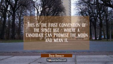 This is the first convention of the space age - where a candidate can promise the moon and mean it.