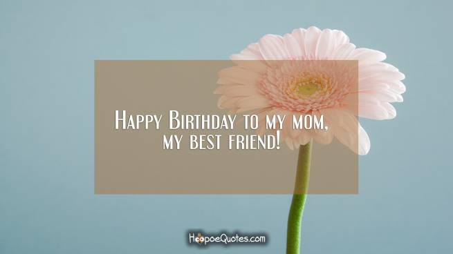 Happy Birthday to my mom, my best friend!