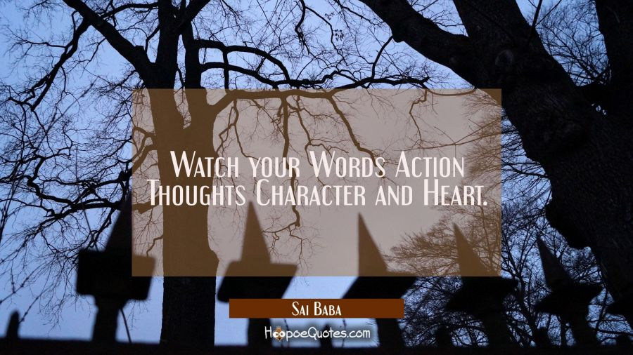 Watch your Words Action Thoughts Character and Heart. Sai Baba Quotes