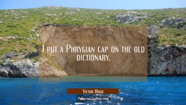 I put a Phrygian cap on the old dictionary.