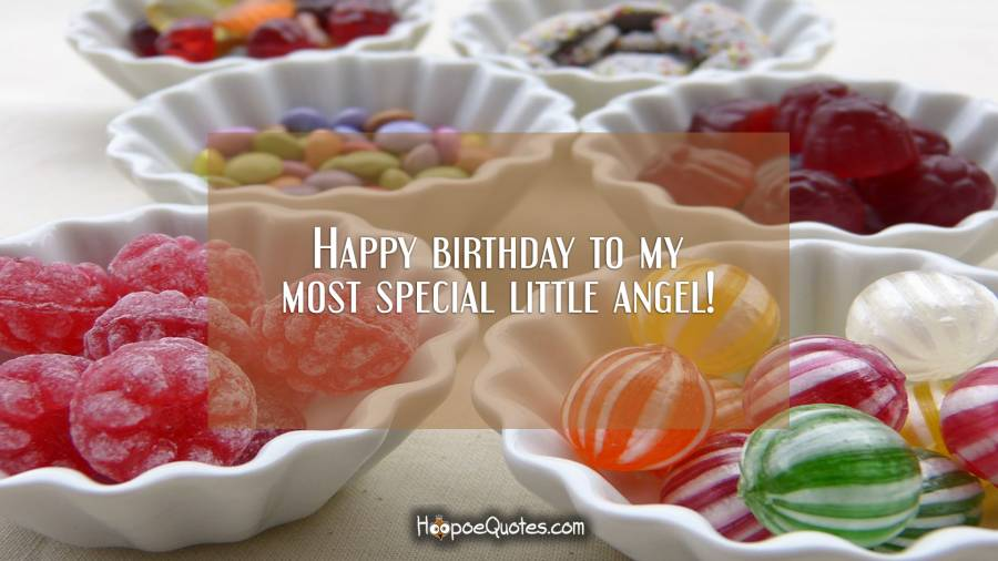 Happy birthday to my most special little angel! Birthday Quotes