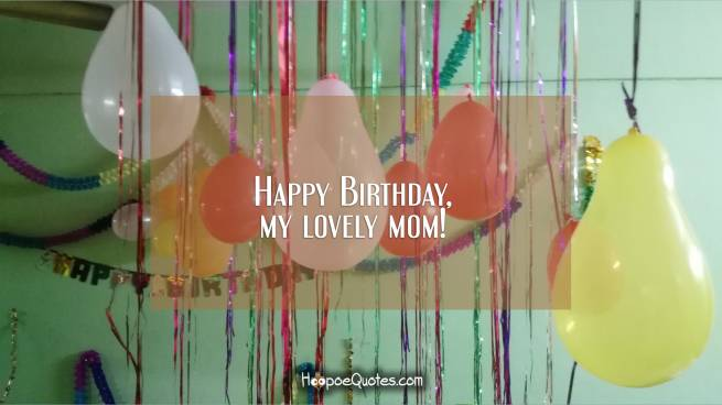 Happy Birthday, my lovely mom!