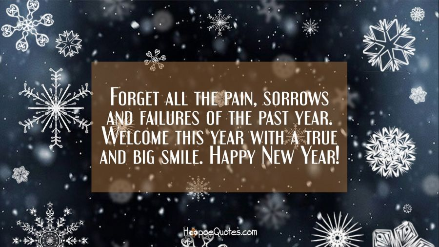 forget all the pain sorrows and failures of the past year welcome this year