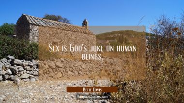 Sex is God's joke on human beings. Bette Davis Quotes