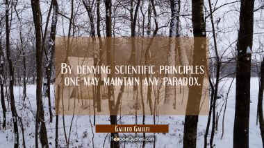 By denying scientific principles one may maintain any paradox.