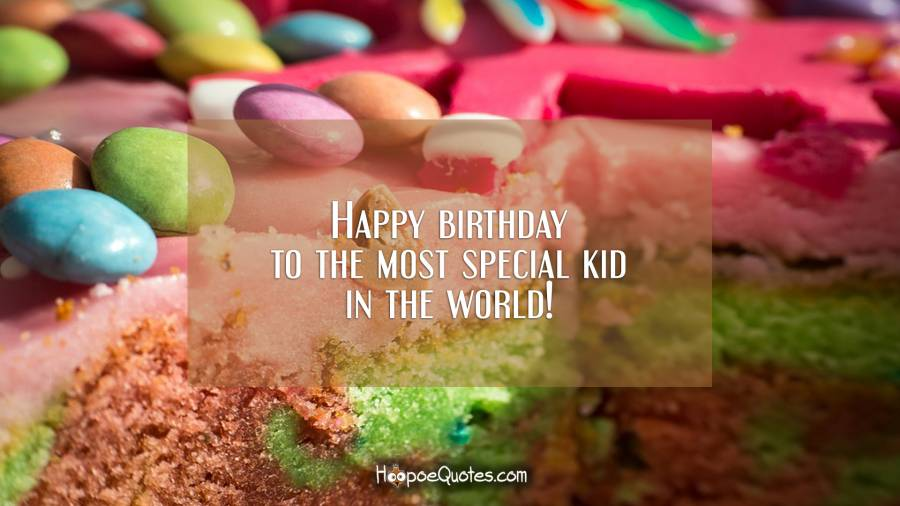 Happy birthday to the most special kid in the world! Birthday Quotes