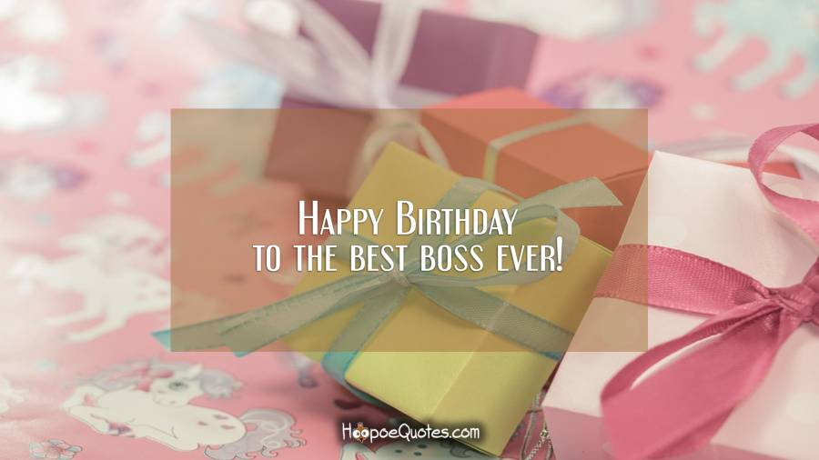 Happy Birthday to the best boss ever! Birthday Quotes