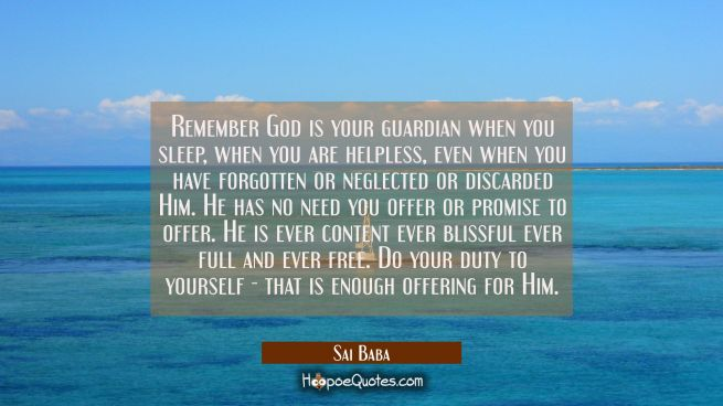 Remember God is your guardian when you sleep, when you are helpless, even when you have forgotten o