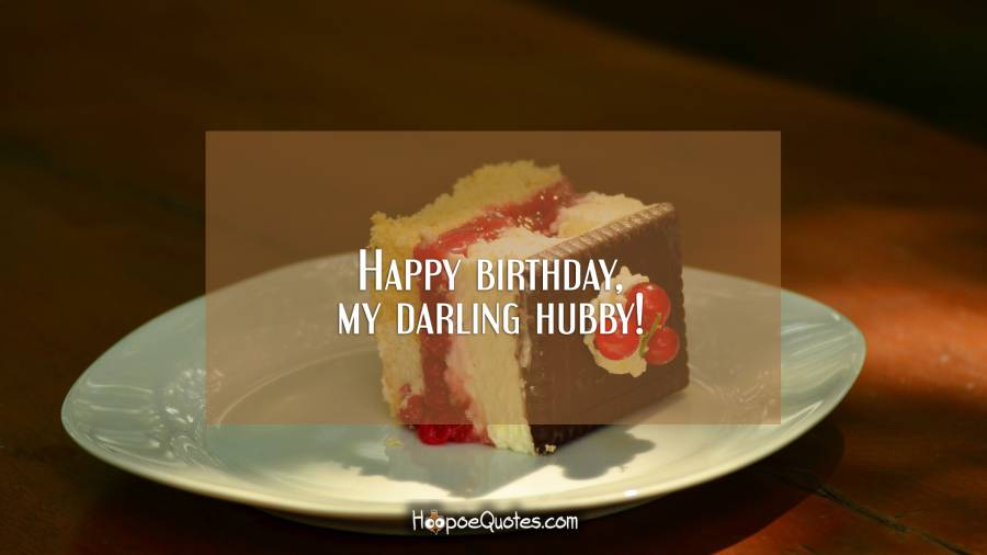 Happy birthday, my darling hubby! Birthday Quotes