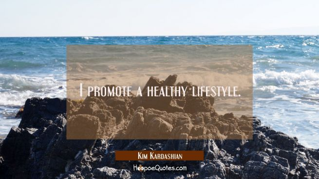 I promote a healthy lifestyle.