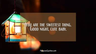 You are the sweetest thing. Good night, cute baby. Good Night Quotes