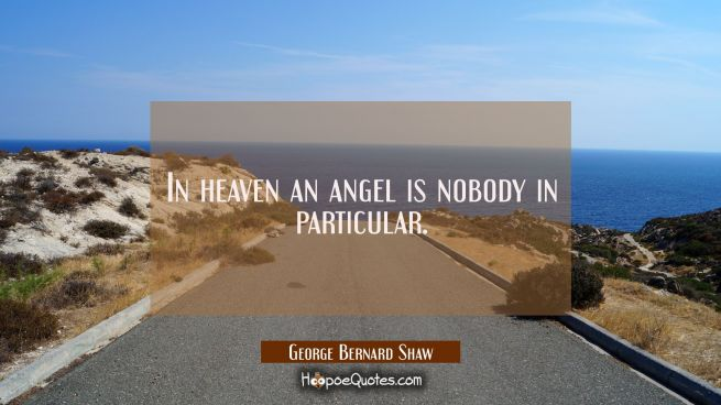 In heaven an angel is nobody in particular.