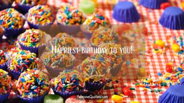 Happiest birthday to you! Quotes