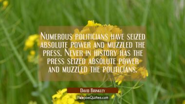 Numerous politicians have seized absolute power and muzzled the press. Never in history has the pre