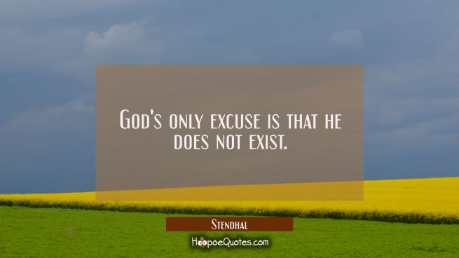 God's only excuse is that he does not exist.