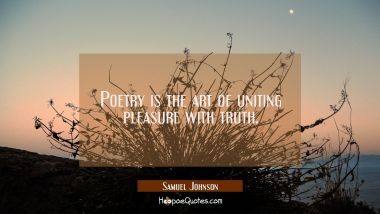 Poetry is the art of uniting pleasure with truth.