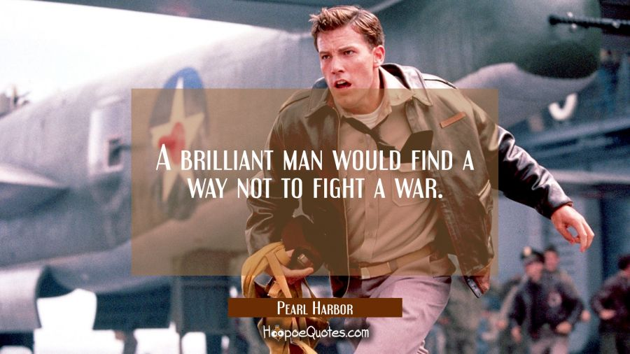 A brilliant man would find a way not to fight a war. Movie Quotes Quotes
