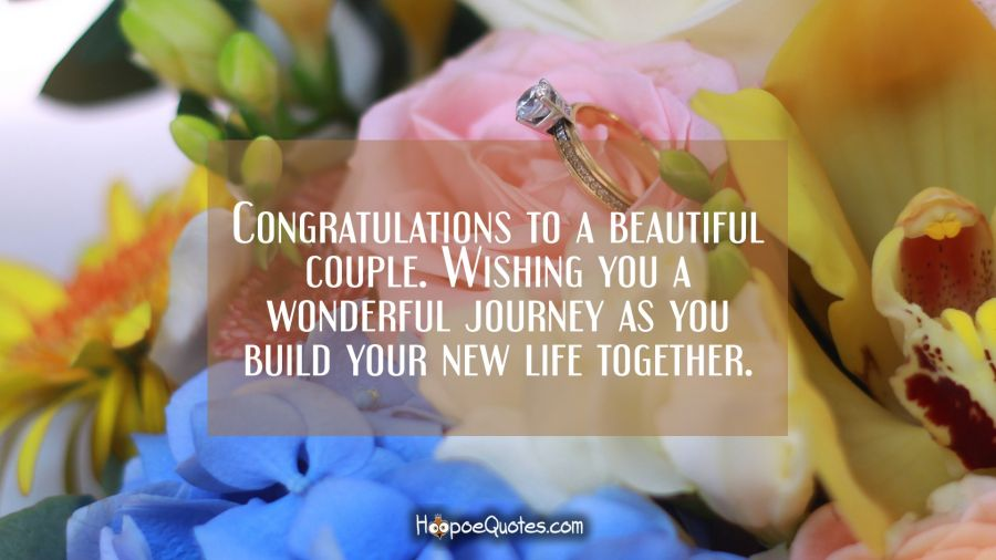 Congratulations to a beautiful couple. Wishing you a wonderful journey as you build your new life together. Engagement Quotes