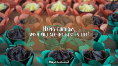 Happy birthday, wish you all the best in life! Quotes