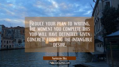 Reduce your plan to writing. The moment you complete this you will have definitely given concrete f