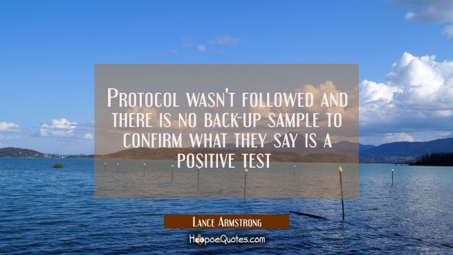 Protocol wasn't followed and there is no back-up sample to confirm what they say is a positive test