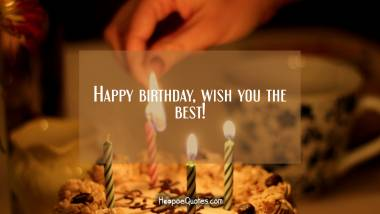 Happy birthday, wish you the best! Quotes