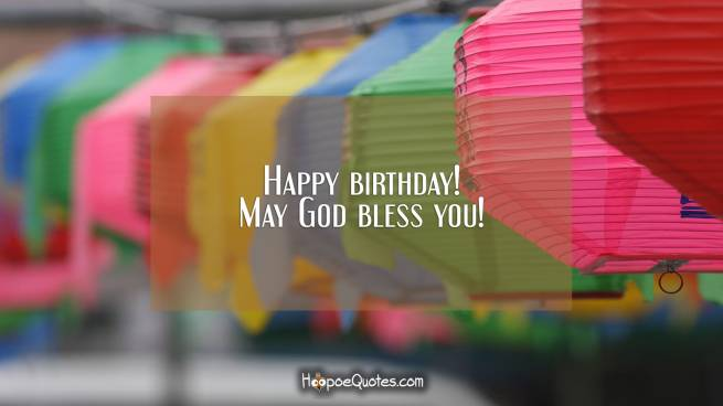 Happy birthday! May God bless you!