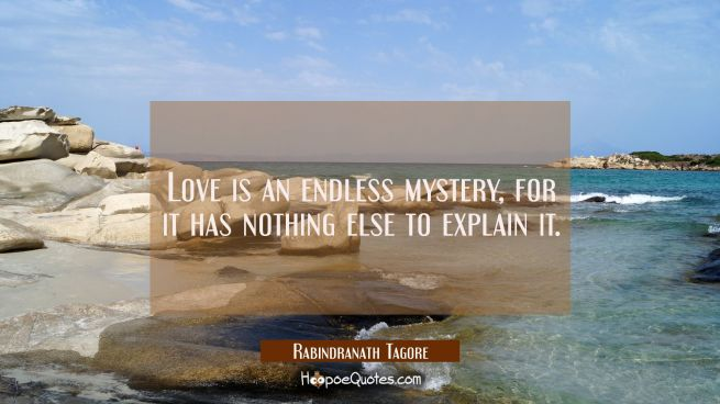 Love is an endless mystery for it has nothing else to explain it.