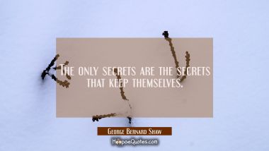 The only secrets are the secrets that keep themselves.