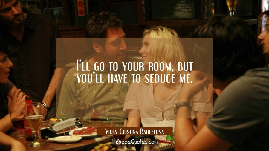 I'll go to your room, but you'll have to seduce me. Movie Quotes Quotes