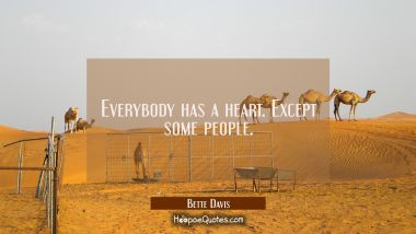 Everybody has a heart. Except some people.