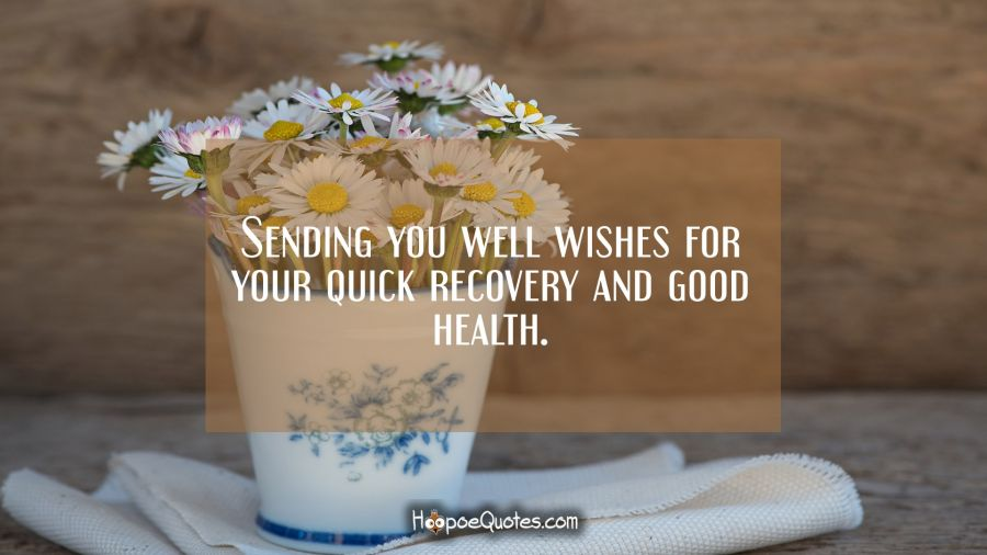 Sending you well wishes for your quick recovery and good health. Get Well Soon Quotes