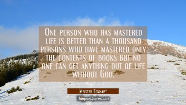 One person who has mastered life is better than a thousand persons who have mastered only the conte