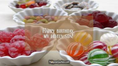 Happy birthday, my lovely son! Birthday Quotes