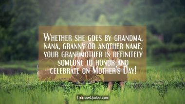 Whether she goes by grandma, nana, granny or another name, your grandmother is definitely someone to honor and celebrate on Mother's Day!