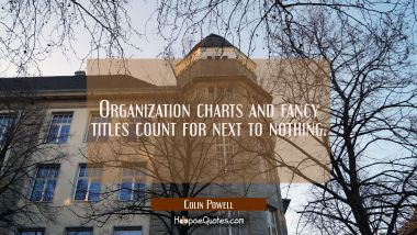 Organization charts and fancy titles count for next to nothing.
