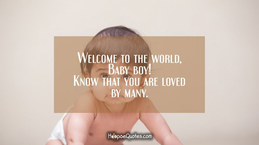 Welcome to the world baby boy know that you are loved by many