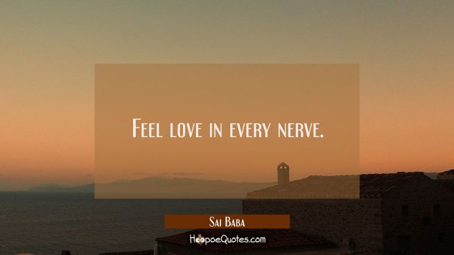 Feel love in every nerve.