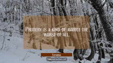 Prudery is a kind of avarice the worst of all.