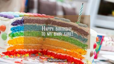 Happy birthday to my baby girl! Birthday Quotes