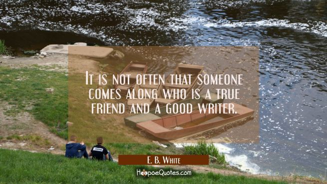 It is not often that someone comes along who is a true friend and a good writer.
