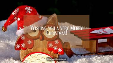 Wishing you a very Merry Christmas! Christmas Quotes