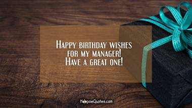 Happy birthday wishes for my manager! Have a great one! Birthday Quotes