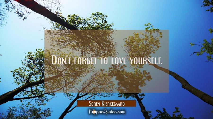 Don't forget to love yourself. Soren Kierkegaard Quotes