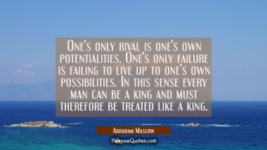 One's only rival is one's own potentialities. One's only failure is failing to live up to one's own
